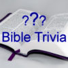 Bible Trivia - March 25, 2018